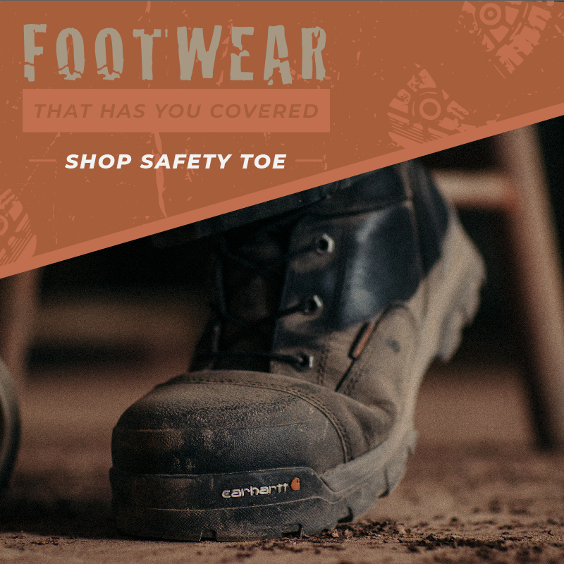 FOOTWEAR THAT HAS YOU COVERED. -SHOP SAFETY TOE-